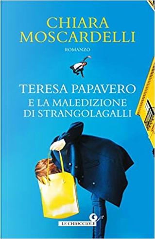 Teresa Papavero e la maledizione di Strangolagalli by Chiara Moscardelli
