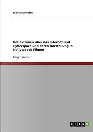 Reflektionen über das Internet und Cyberspace und deren Darstellung in Hollywoods Filmen by Markus Nowatzki