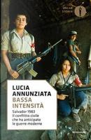 Bassa intensità. Salvador 1983. Il conflitto civile che ha anticipato le guerre moderne by Lucia Annunziata