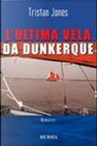 L'ultima vela da Dunkerque by Tristan Jones