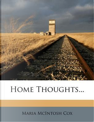 Home Thoughts. by Maria McIntosh Cox