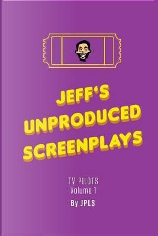 Jeff's Unproduced Screenplays by Jeffrey Paul Louis Schiller