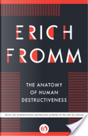 The Anatomy of Human Destructiveness by Erich Fromm