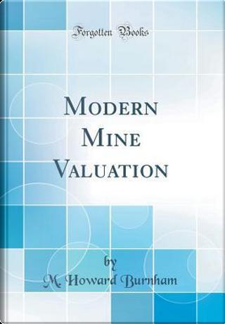 Modern Mine Valuation (Classic Reprint) by M. Howard Burnham