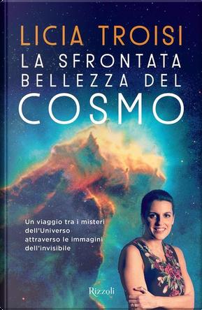 La sfrontata bellezza del cosmo by Licia Troisi