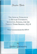 The Annual Catalogue of Butler University, Irvington, Indiana, for the Twenty-Third Session, 1877-8 by Butler University