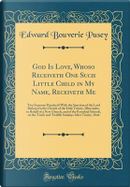 God Is Love, Whoso Receiveth One Such Little Child in My Name, Receiveth Me by Edward Bouverie Pusey