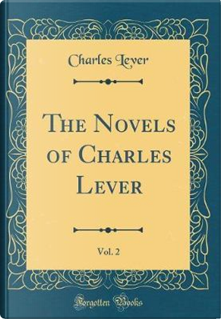 The Novels of Charles Lever, Vol. 2 (Classic Reprint) by Charles Lever