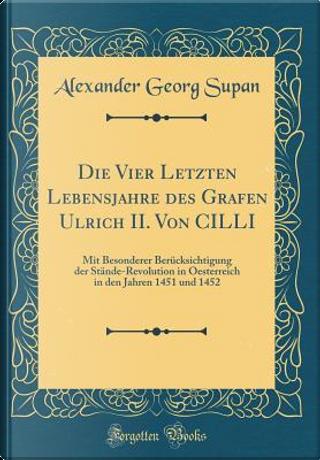 Die Vier Letzten Lebensjahre des Grafen Ulrich II. Von CILLI by Alexander Georg Supan