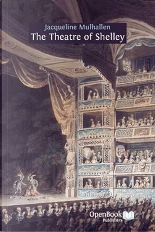 The Theatre of Shelley by Jacqueline Mulhallen