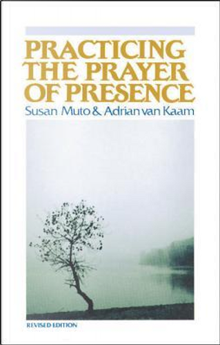 Practicing the Prayer of Presence by Susan Muto