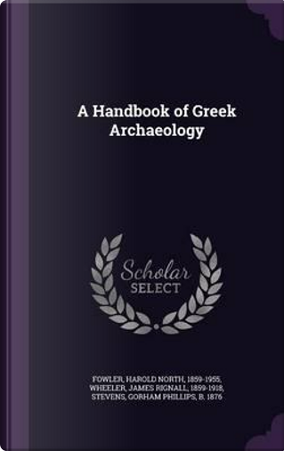 A Handbook of Greek Archaeology by Harold North Fowler