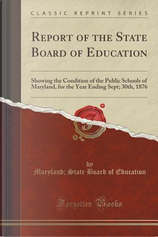 Report of the State Board of Education by Maryland State Board Of Education