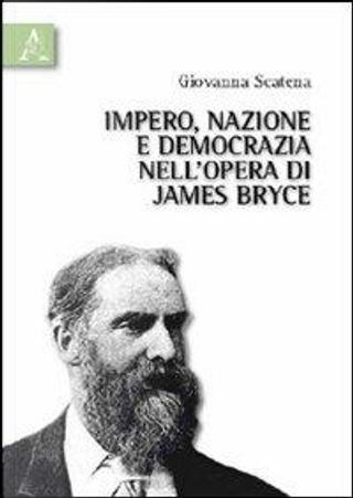 Impero, nazione e democrazia nell'opera di James Bryce by Giovanna Scatena