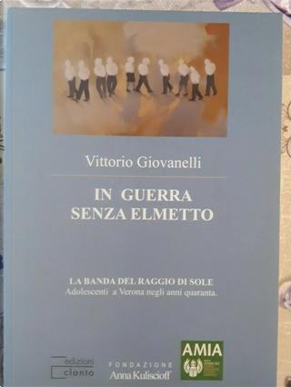 In guerra senza elmetto by Vittorio Giovanelli