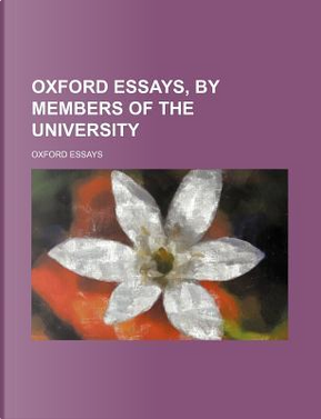 Oxford Essays, by Members of the University by Oxford Essays