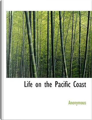 Life on the Pacific Coast by ANONYMOUS