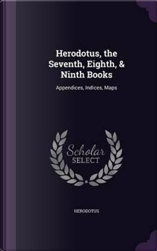 Herodotus, the Seventh, Eighth, & Ninth Books by Herodotus
