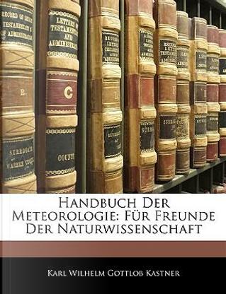 Handbuch der Meteorologie by Karl Wilhelm Gottlob Kastner