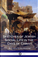 Sketches of Jewish Social Life in the Days of Christ by Alfred Edersheim