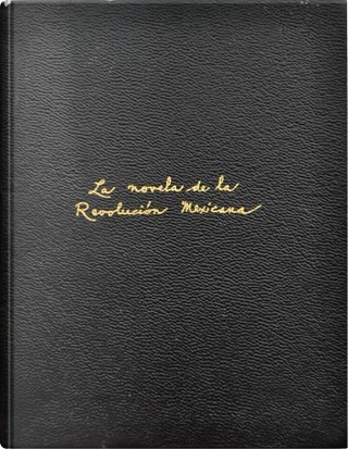 La novela de la Revolución Mexicana, Tomo 1 by Agustín Vera, José Vasconcelos, Mariano Azuela, Martín Luis Guzmán, Nellie Campobello