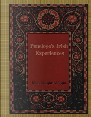 Penelope's Irish Experiences by Kate Douglas Smith Wiggin