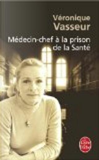 Médecin-chef à la prison de la Santé by Véronique Vasseur