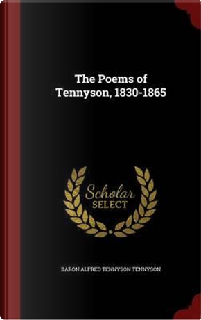 The Poems of Tennyson, 1830-1865 by Lord Alfred Tennyson
