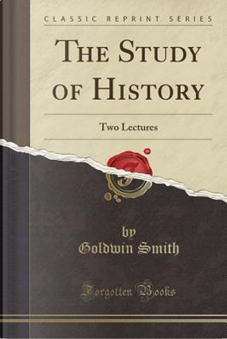 The Study of History by Goldwin Smith