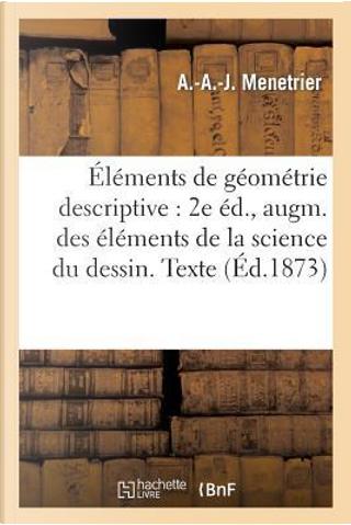 Elements de Géometrie Descriptive by Menetrier-a-a-J