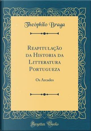 Reapitulação da Historia da Litteratura Portugueza by Theóphilo Braga