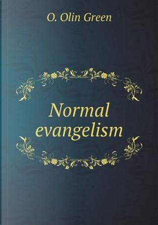 Normal Evangelism by O Olin Green