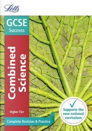 GCSE 9-1 Combined Science Higher Complete Revision & Practice (Letts GCSE 9-1 Revision Success) by Letts GCSE