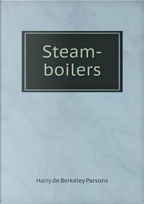 Steam-Boilers by Harry de Berkeley Parsons
