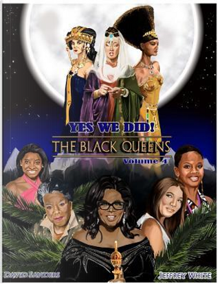 Yes We Did! The Black Queens Illustrated by Jeffrey White