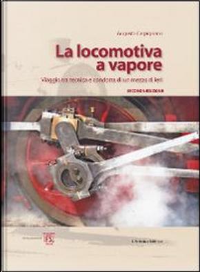 La locomotiva a vapore. Viaggio tra tecnica e condotta di un mezzo di ieri. Ediz. illustrata by Augusto Carpignano