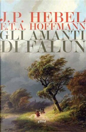 Gli amanti di Falun by E. T. A. Hoffmann, Johann Peter Hebel