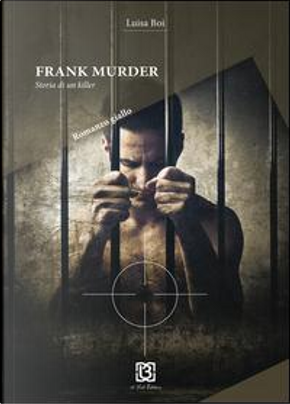 Frank Murder. Storia di un killer by Luisa Boi