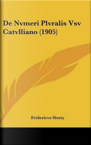 de Nvmeri Plvralis Vsv Catvlliano (1905) by Fridericvs Slotty