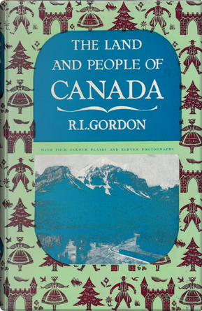 The Land and People of Canada by R. L. Gordon