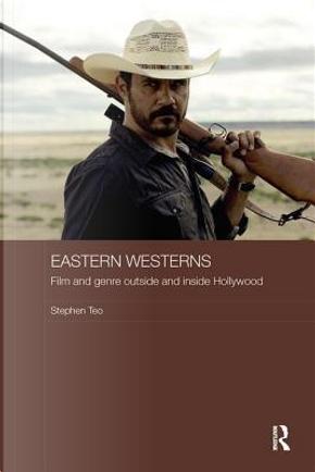 Eastern Westerns by Stephen Teo