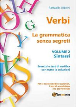 Verbi. La grammatica senza segreti by Raffaella Riboni