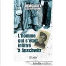 L'homme qui s'était infiltré à Auschwitz by Denis Avey, Rob Broomby