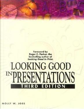 Looking Good in Presentations by Molly W. Joss