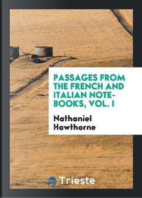 Passages from the French and Italian Note-Books, Vol. I by NATHANIEL HAWTHORNE