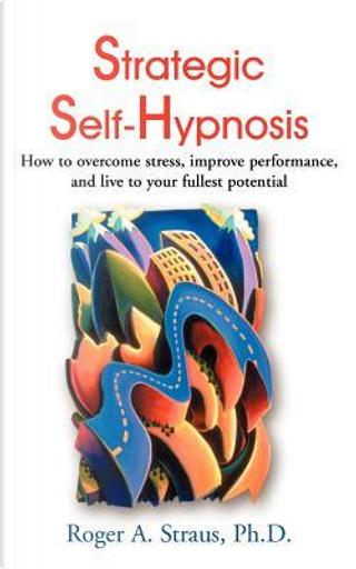 Strategic Self-Hypnosis by Rober A., Ph.D. Straus