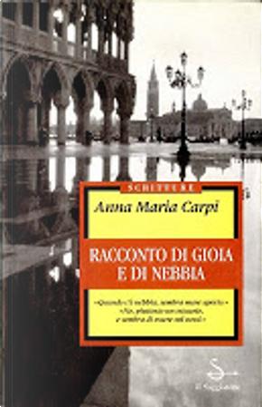 Racconto di gioia e di nebbia by Anna Maria Carpi