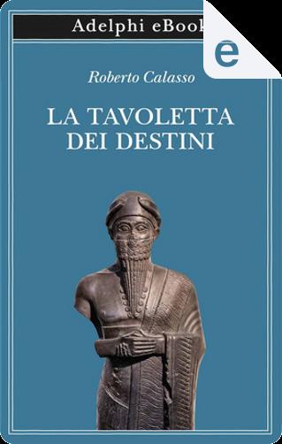 La tavoletta dei destini by Roberto Calasso