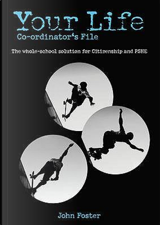 Your Life – KS3 Co-ordinator's File by John Foster