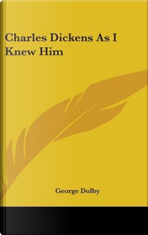Charles Dickens as I Knew Him by George Dolby